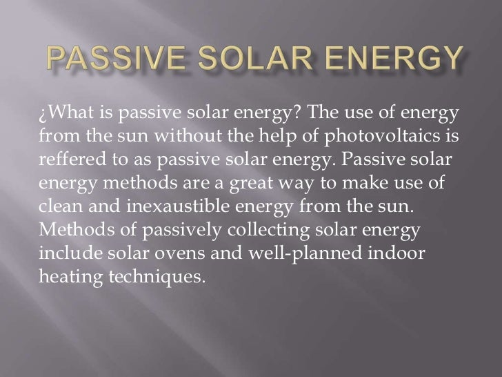 ¿What is passive solar energy? The use of energyfrom the sun without the help of photovoltaics isreffered to as passive so...