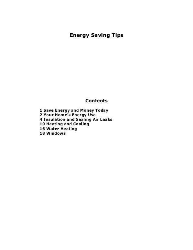 Energy Saving Tips                     Contents1 Save Energy and Money Today2 Your Home's Energy Use4 Insulation and Seali...
