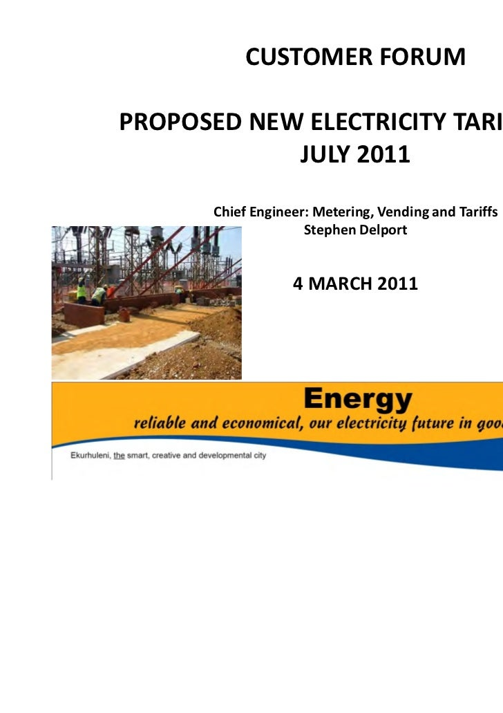 CUSTOMER FORUMPROPOSED NEW ELECTRICITY TARIFFS FOR            JULY 2011       Chief Engineer: Metering, Vending and Tariff...