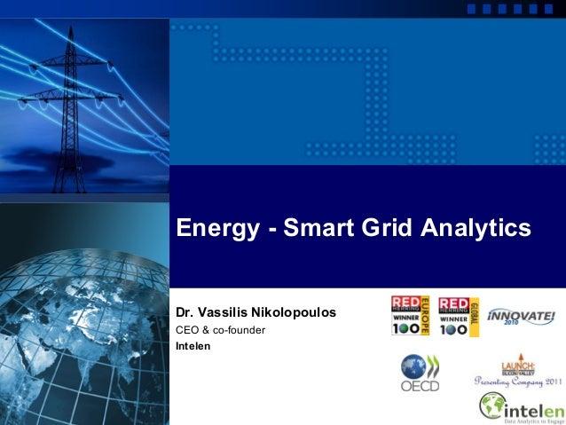Energy - Smart Grid AnalyticsDr. Vassilis NikolopoulosCEO & co-founderIntelen