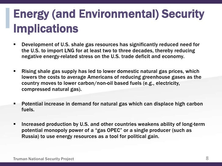 Energy (and Environmental) SecurityImplications   Development of U.S. shale gas resources has significantly reduced need ...