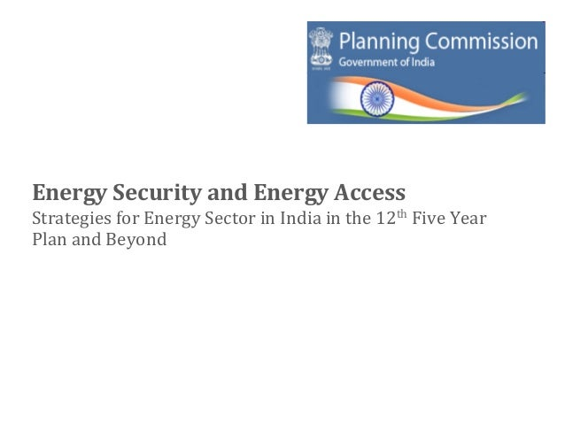 Energy	  Security	  and	  Energy	  Access	  Strategies	  for	  Energy	  Sector	  in	  India	  in	  the	  12th	  Five	  Yea...
