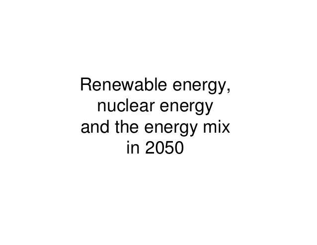 Renewable energy, nuclear energy and the energy mix in 2050