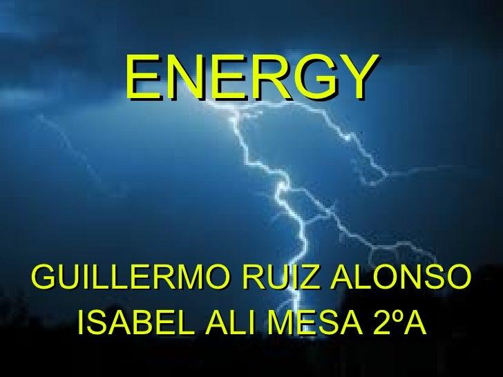 ENERGY   E NE R GYGUILLERMO RUIZ ALONSO  ISABEL ALI MESA 2ºA