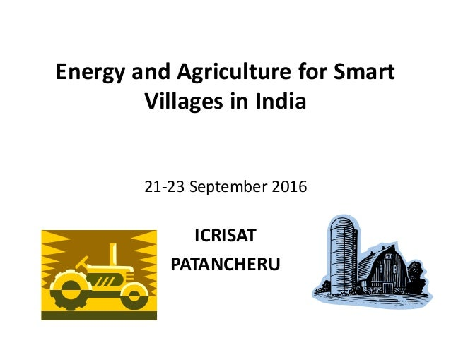 Energy and Agriculture for Smart Villages in India 21-23 September 2016 ICRISAT PATANCHERU