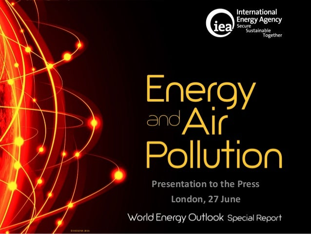 © OECD/IEA 2016 © OECD/IEA 2016 Presentation to the Press London, 27 June