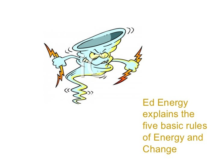 Ed Energy explains the five basic rules of Energy and Change