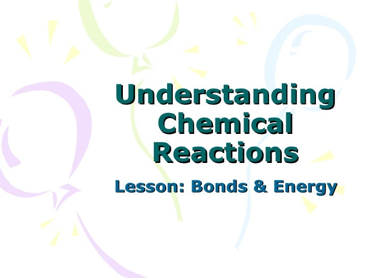 Understanding Chemical Reactions Lesson: Bonds & Energy
