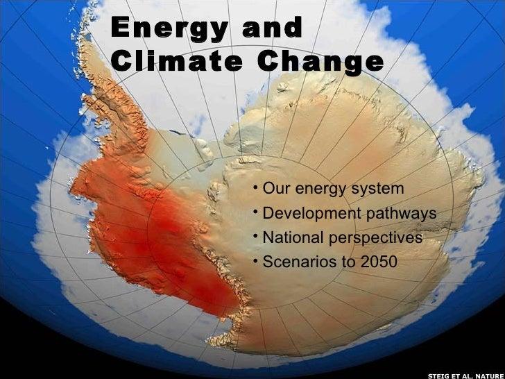 Energy and Climate Change <ul><li>Our energy system </li></ul><ul><li>Development pathways </li></ul><ul><li>National pers...