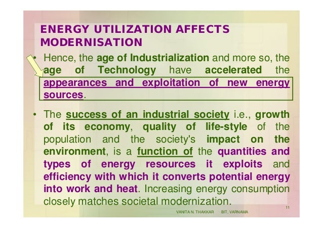 ENERGY UTILIZATION AFFECTS MODERNISATION • Hence, the age of Industrialization and more so, the age of Technology have acc...