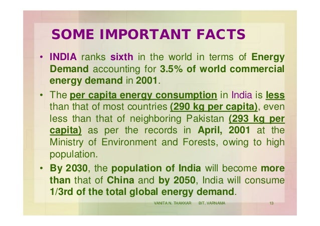 SOME IMPORTANT FACTS • INDIA ranks sixth in the world in terms of Energy Demand accounting for 3.5% of world commercial en...