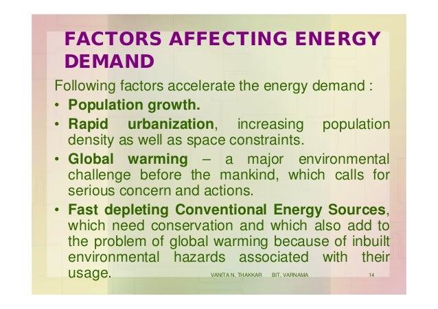 FACTORS AFFECTING ENERGY DEMAND Following factors accelerate the energy demand : • Population growth. • Rapid urbanization...