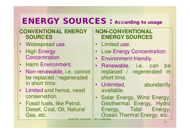 ENERGY SOURCES : According to usage CONVENTIONAL ENERGY SOURCES • Widespread use. • High Energy Concentration. • Harm Envi...