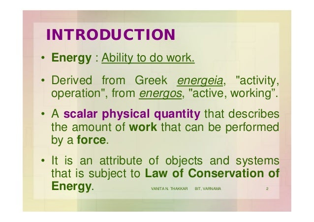 """INTRODUCTION • Energy : Ability to do work. • Derived from Greek energeia, """"activity, operation"""", from energos, """"active, w..."""