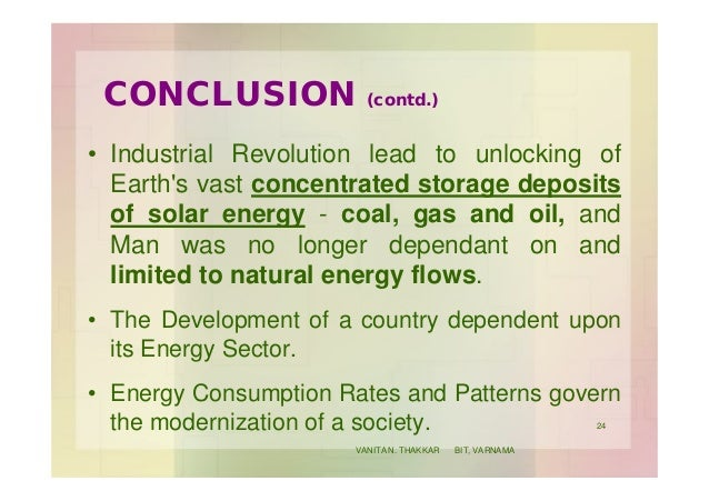 CONCLUSION (contd.) • Industrial Revolution lead to unlocking of Earth's vast concentrated storage deposits of solar energ...
