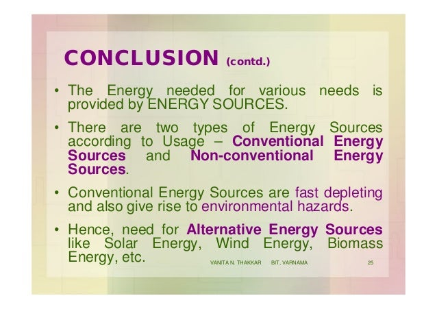 • The Energy needed for various needs is provided by ENERGY SOURCES. • There are two types of Energy Sources according to ...