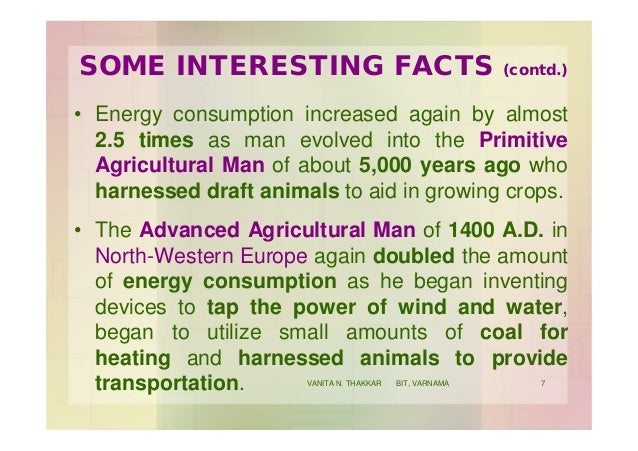 SOME INTERESTING FACTS (contd.) • Energy consumption increased again by almost 2.5 times as man evolved into the Primitive...