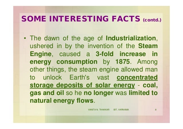 SOME INTERESTING FACTS (contd.) • The dawn of the age of Industrialization, ushered in by the invention of the Steam Engin...