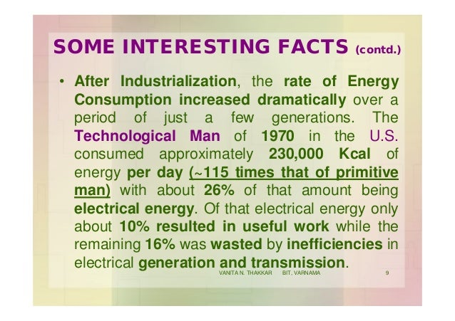 SOME INTERESTING FACTS (contd.) • After Industrialization, the rate of Energy Consumption increased dramatically over a pe...