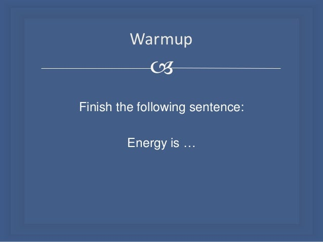 Warmup   Finish the following sentence: Energy is …