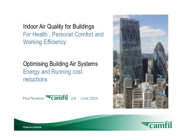 Paul Newton Ltd June 2014 Indoor Air Quality for Buildings For Health , Personal Comfort and Working Efficiency Optimising...