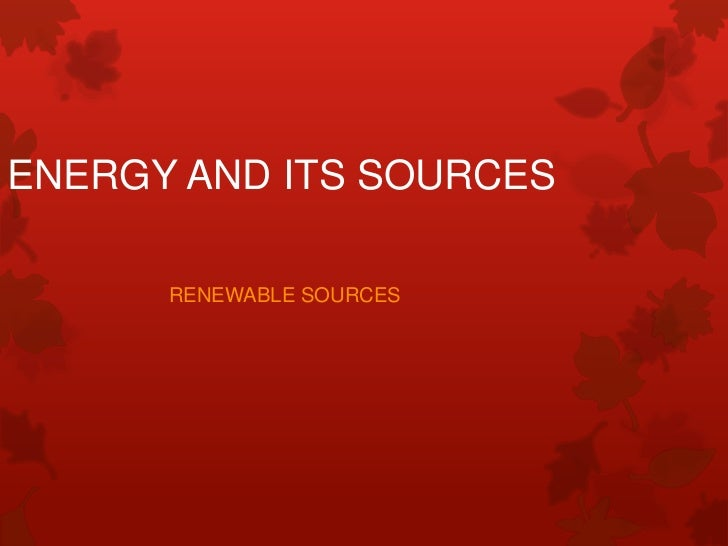 ENERGY AND ITS SOURCES      RENEWABLE SOURCES
