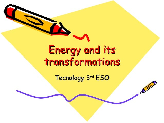 Energy and its transformations Tecnology 3rd ESO