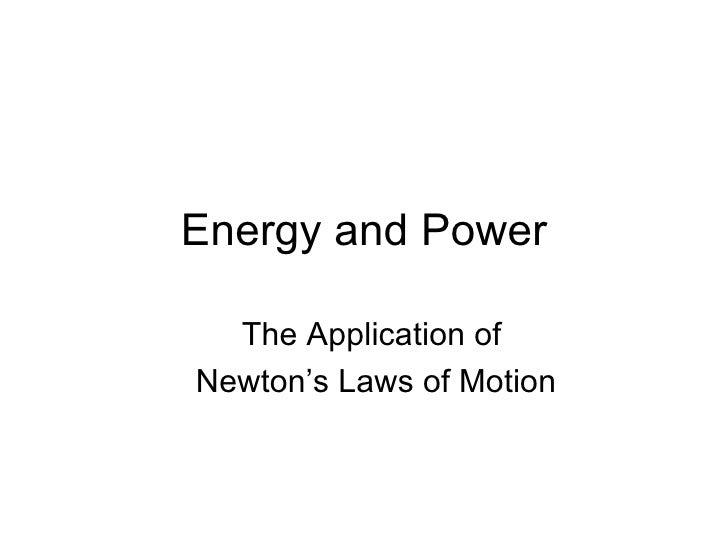 Energy and Power The Application of  Newton's Laws of Motion