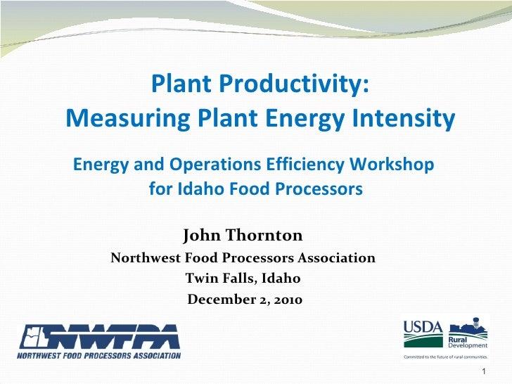 Energy and Operations Efficiency Workshop  for Idaho Food Processors <ul><li>John Thornton </li></ul><ul><li>Northwest Foo...