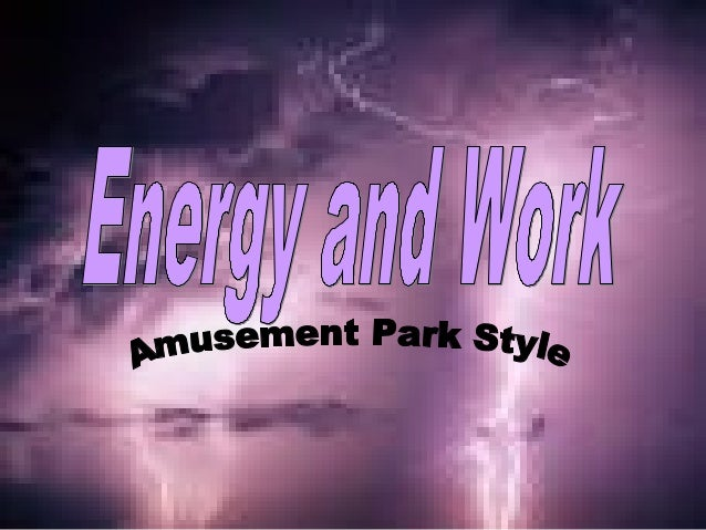 Types of Energy Forms of Energy Law of Conservation of Energy Amusement Park Physics and Activities Work Renewable and Non...