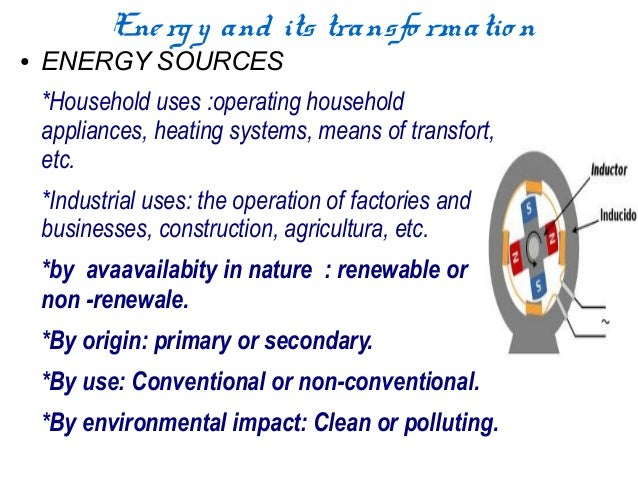 Ene rg y and its transfo rmatio n●   ENERGY SOURCES    *Household uses :operating household    appliances, heating systems...