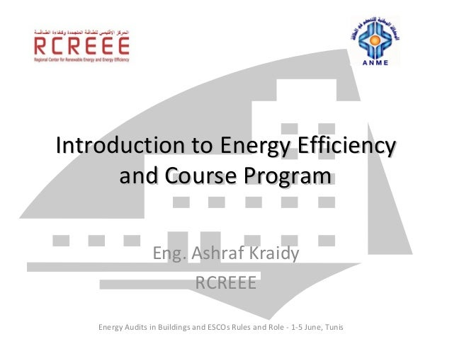Introduction to Energy Efficiency      and Course Program                   Eng. Ashraf Kraidy                        RCRE...