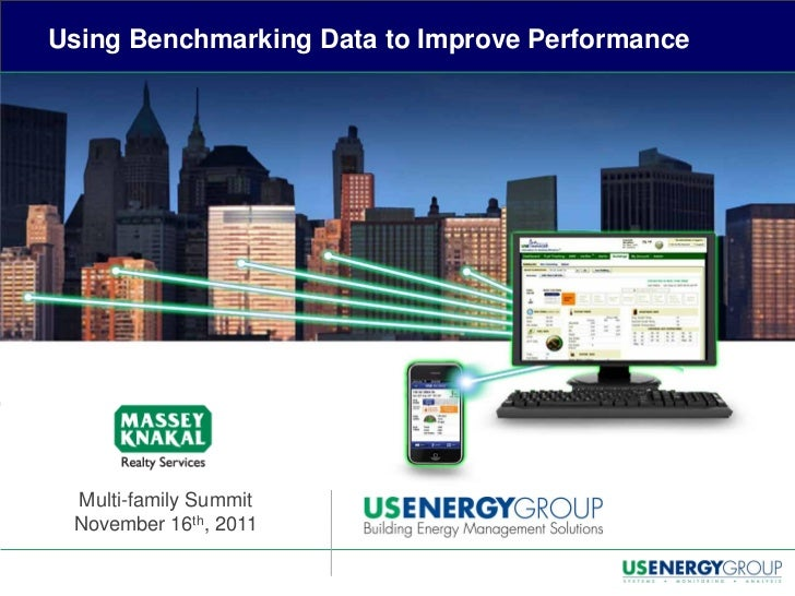 Using Benchmarking Data to Improve Performance Multi-family Summit November 16th, 2011