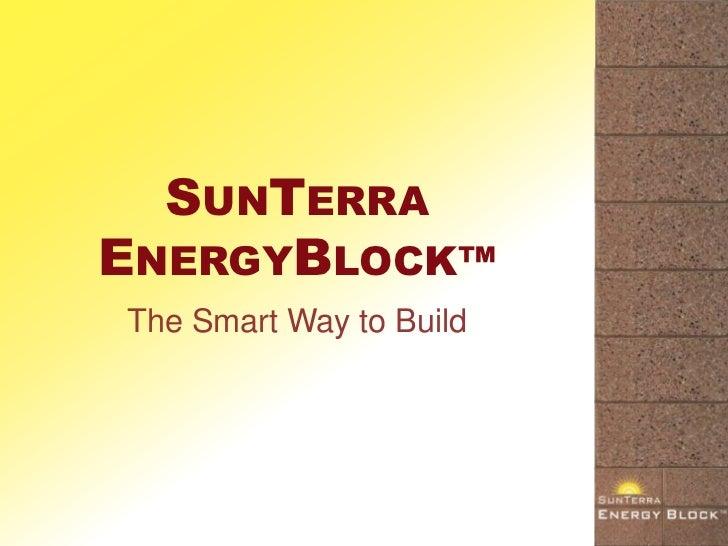 SUNTERRAENERGYBLOCK™The Smart Way to Build