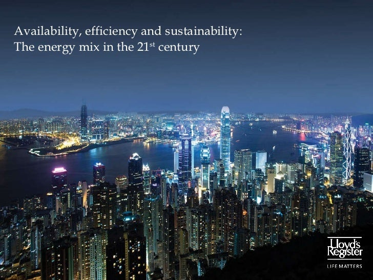 Availability, efficiency and sustainability: The energy mix in the 21 st  century