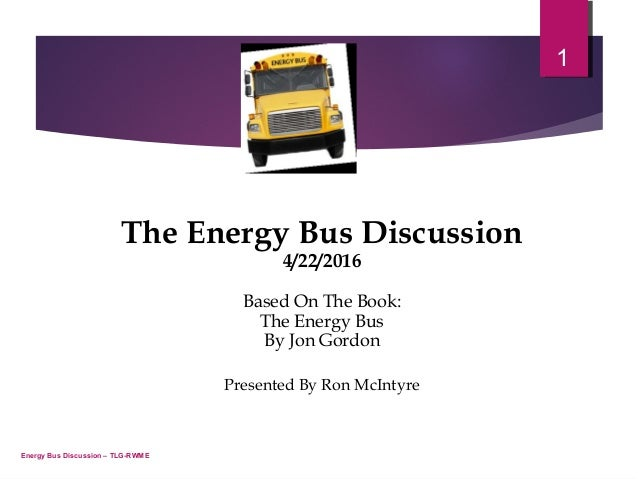 about the energy bus essay The energy bus action plan 159 utilize the energy bus principles to build a positive, high performing team a simple, powerful practice for busi-nesses, organizations, schools, churches.
