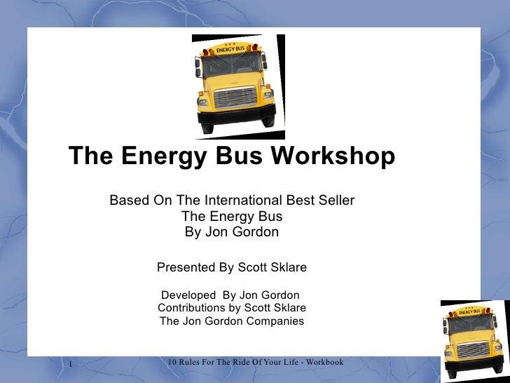 The Energy Bus Workshop Based On The International Best Seller The Energy Bus By Jon Gordon Presented By Scott Sklare Deve...