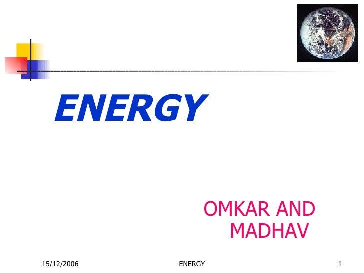 ENERGY <ul><li>OMKAR AND  MADHAV </li></ul>