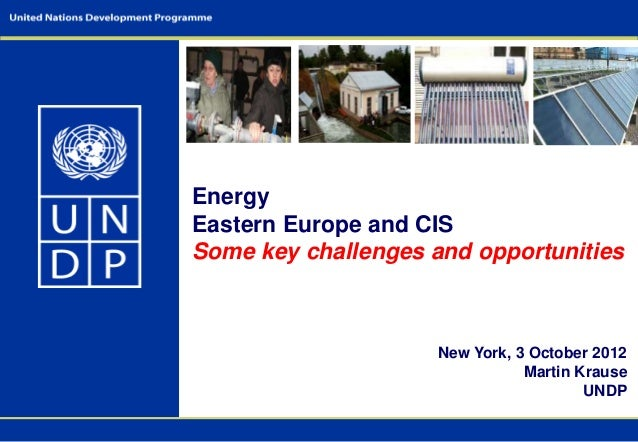 EnergyEastern Europe and CISSome key challenges and opportunities                     New York, 3 October 2012            ...