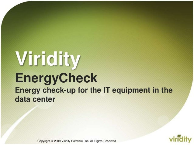Copyright © 2009 Viridity Software, Inc. All Rights Reserved Viridity EnergyCheck Energy check-up for the IT equipment in ...