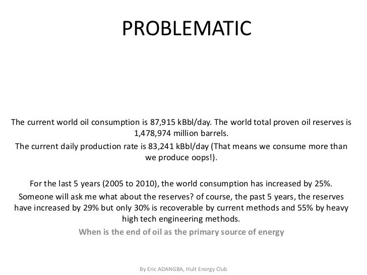 PROBLEMATICThe current world oil consumption is 87,915 kBbl/day. The world total proven oil reserves is                   ...