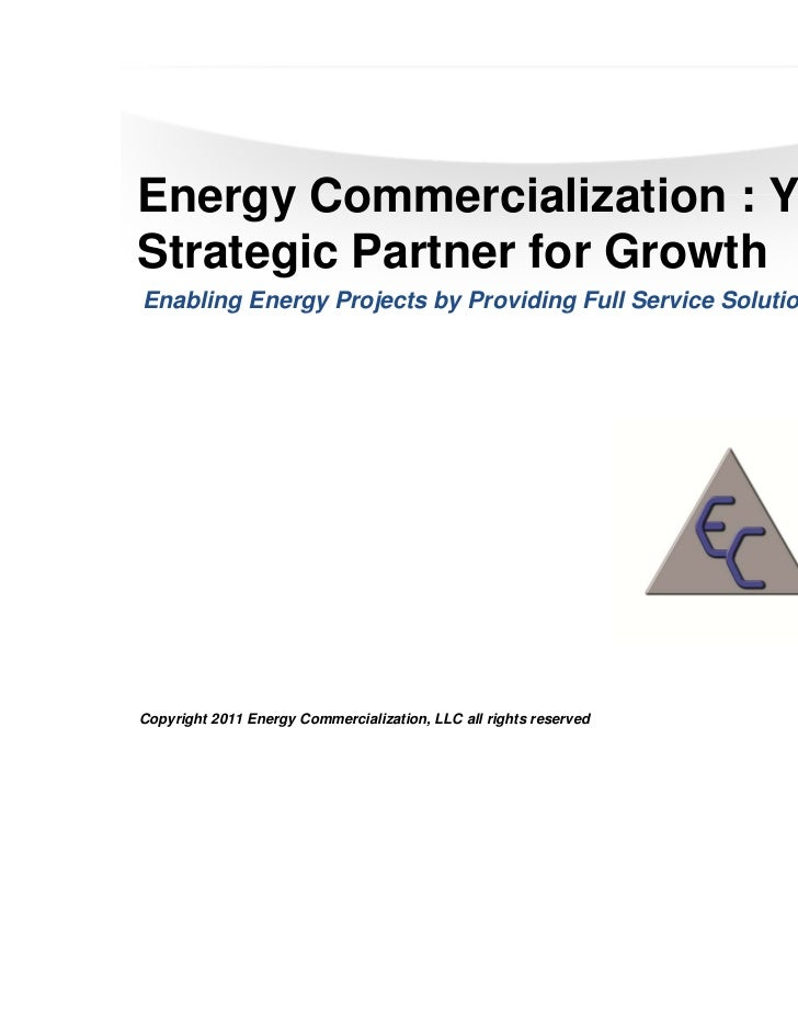 Energy Commercialization : YourStrategic Partner for GrowthEnabling Energy Projects by Providing Full Service SolutionsCop...