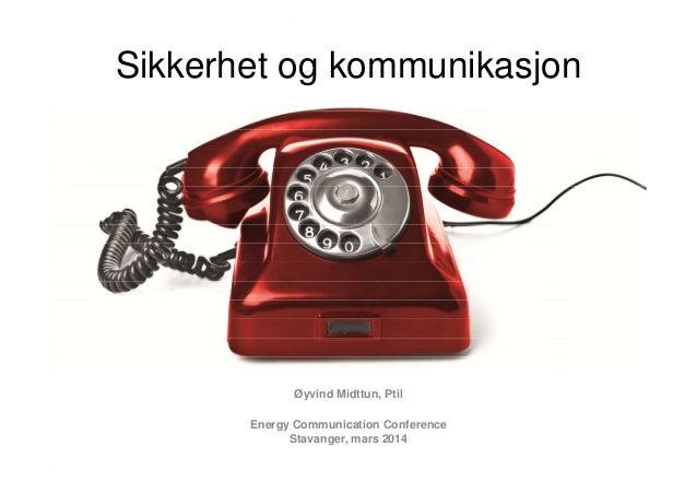 Sikkerhet og kommunikasjon Øyvind Midttun, Ptil Energy Communication Conference Stavanger, mars 2014
