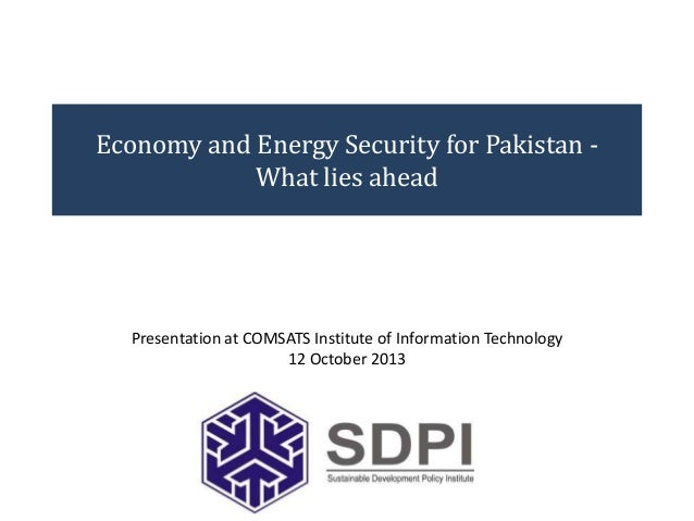 Economy and Energy Security for Pakistan What lies ahead  Presentation at COMSATS Institute of Information Technology 12 O...