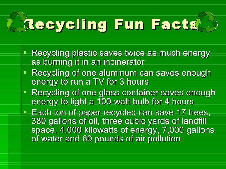 awesome facts about energy conservation #5: ... 5. Recycling Fun Facts ...