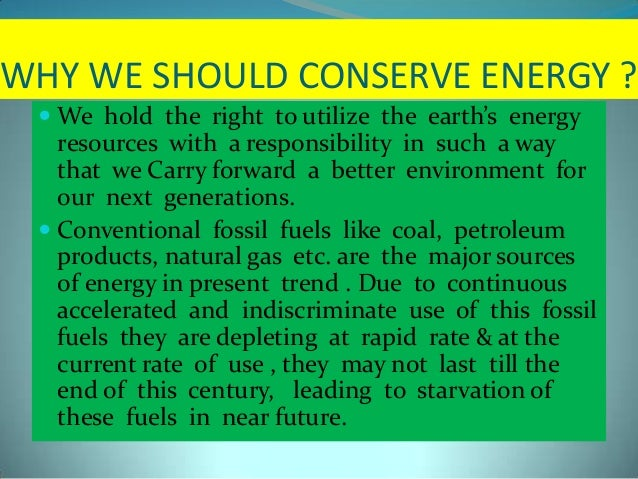 why conserve To help save the environment there are many easy ways to use less electricity the simplest thing is to remember to turn the lights off when you leave a room also, unplugging the toaster or any other small machine after you use it saves a lot of energy through the day.