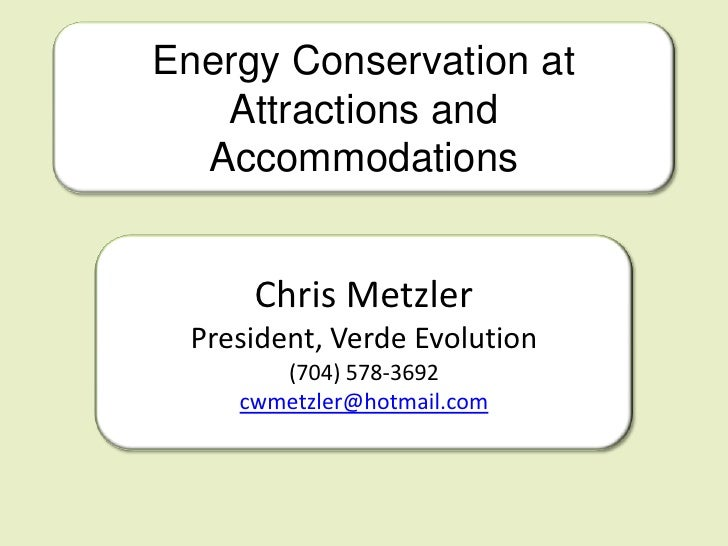 Energy Conservation at    Attractions and   Accommodations        Chris Metzler  President, Verde Evolution        (704) 5...
