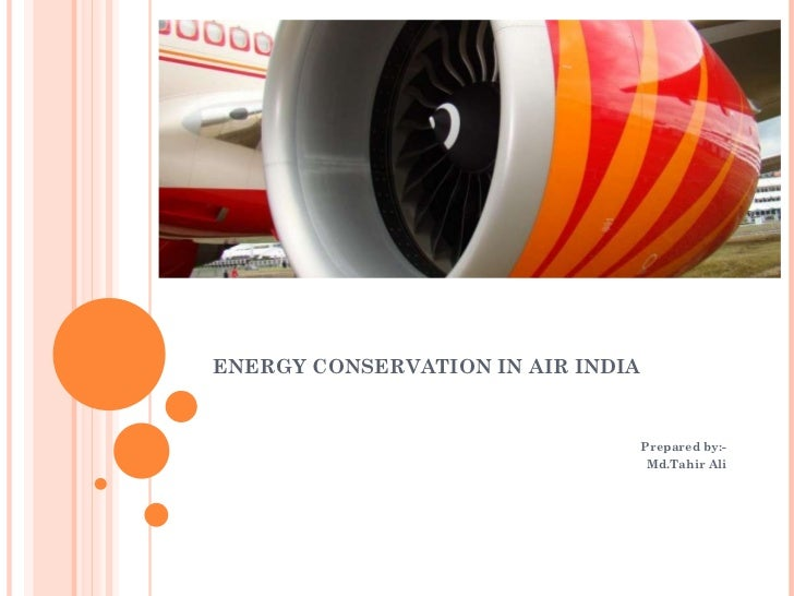 ENERGY CONSERVATION IN AIR INDIA Prepared by:- Md.Tahir Ali