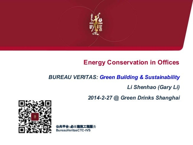 Energy Conservation in Offices  BUREAU VERITAS: Green Building & Sustainability Li Shenhao (Gary Li) 2014-2-27 @ Green Dr...