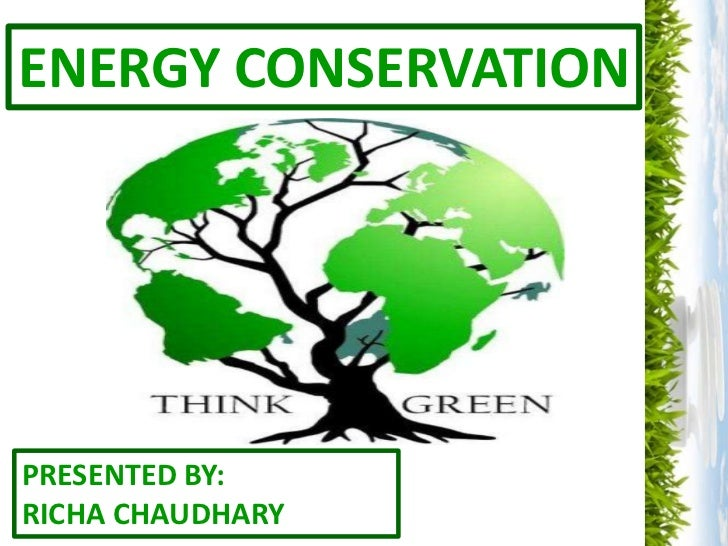 ENERGY CONSERVATIONPRESENTED BY:RICHA CHAUDHARY